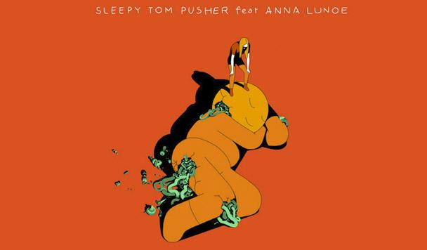 Sleepy Tom – Pusher (ft. Anna Lunoe)  [New Music]