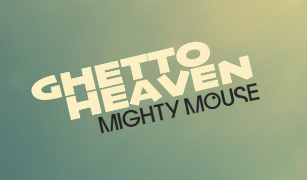 Mighty Mouse – Ghetto Heaven [New Music]
