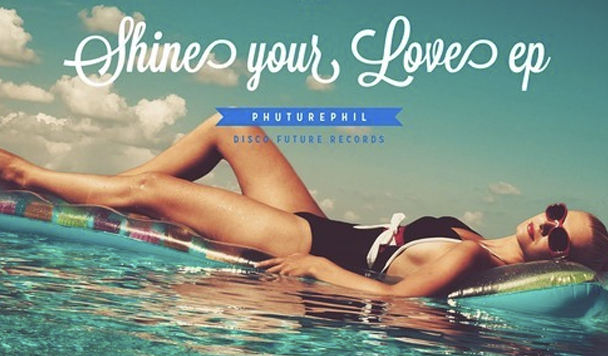 PhuturePhil – Shine Your Love EP [New Music]