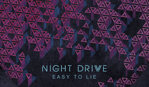 Night Drive – Easy To Lie [New Single]