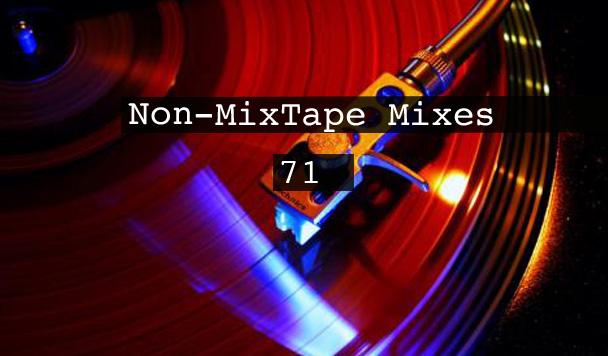 Non-MixTape Mixes Volume 71