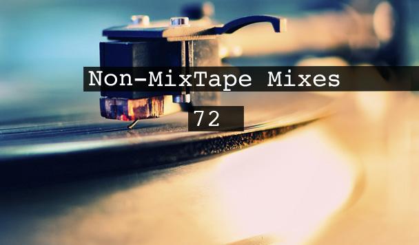 Non-MixTape Mixes Volume 72