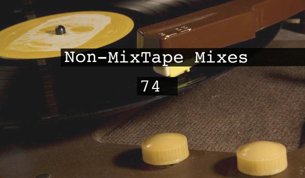 Non-MixTape Mixes Volume 74