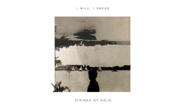 Ep Streamz: I Will, I Swear – Strings of Gold EP