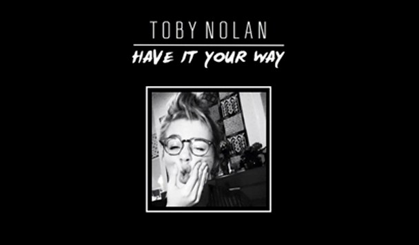 Toby Nolan – Have It Your Way [New Music]