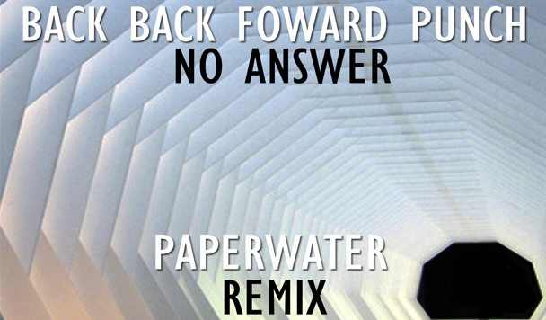 Back Back Forward Punch – No Answer (Paperwater Remix)