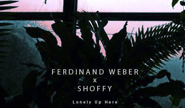 Ferdinand Weber x Shoffy – Lonely Up Here [New Single]