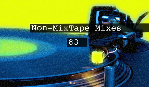 Non-MixTape Mixes Volume 83