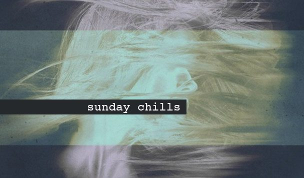 Sunday Chills #9