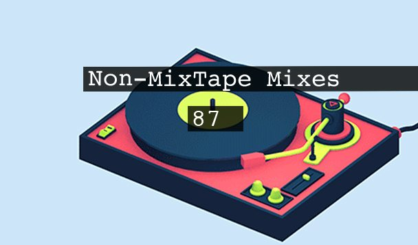 Non-MixTape Mixes Volume 87