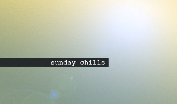 Sunday Chills #11
