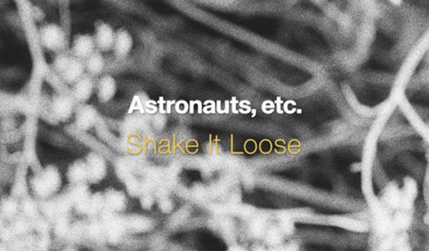 Astronauts, etc. – Shake It Loose [New Single]