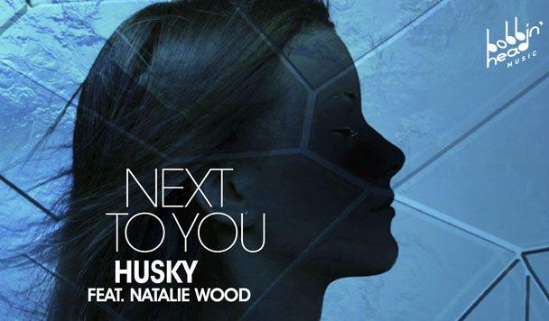 Husky – Next To You (ft. Natalie Wood) [New Single]