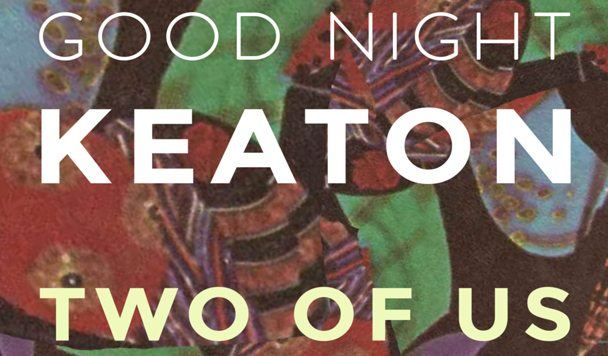 Good Night Keaton – Two Of Us [Premiere]