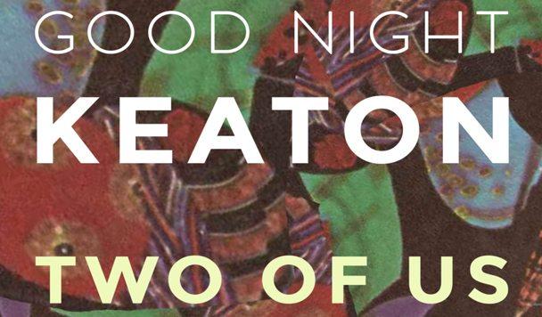 Good Night Keaton – Two Of Us [Premiere]