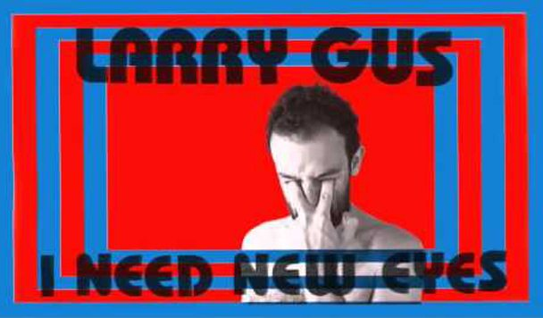 Larry Gus – I Need New Eyes [Album Stream]