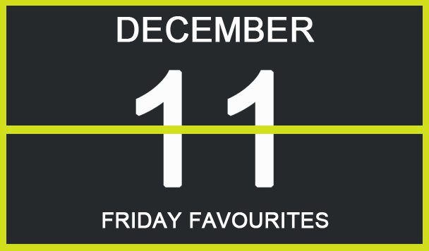 Friday Favourites, December 11