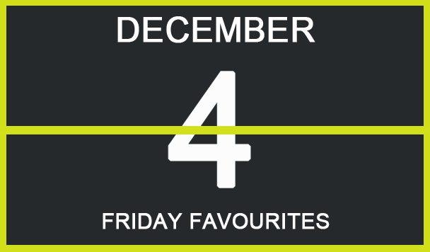 Friday Favourites, December 4