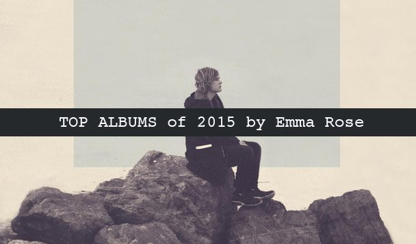 Top 10 Albums of 2015 by Emma Rose