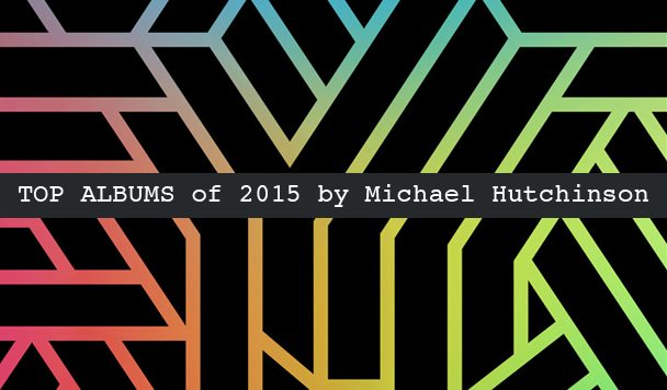Top 10 Albums of 2015 by Michael Hutchinson