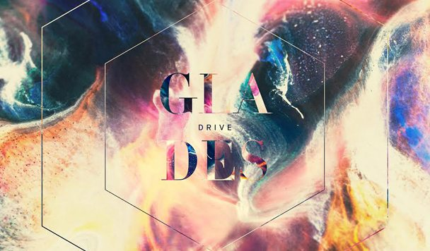 GLADES – Drive [New Single]
