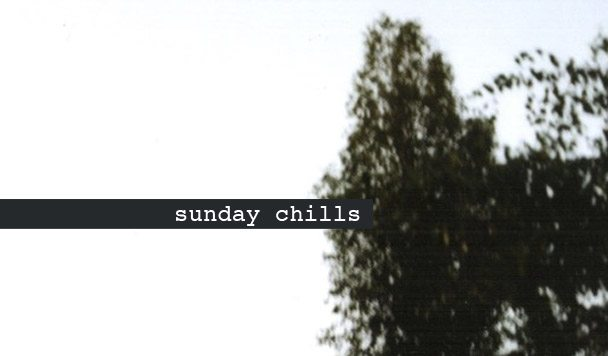 Sunday Chills #25