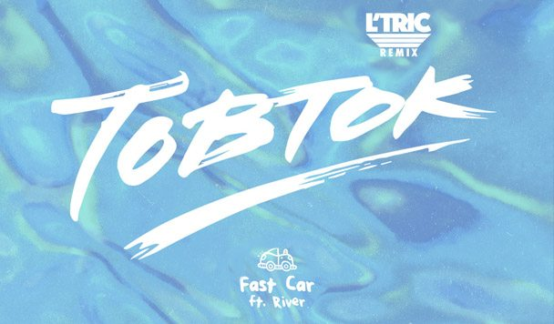 Tobtok – Fast Car (ft. River) (L'TRIC Remix) [Premiere]
