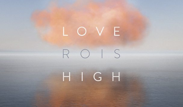 ROIS – Love High EP [Stream]