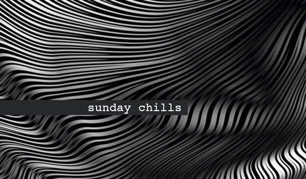 Sunday Chills #28