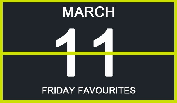 Friday Favourites, March 11