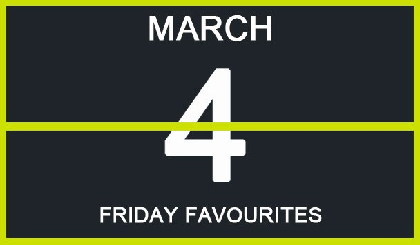 Friday Favourites, March 4
