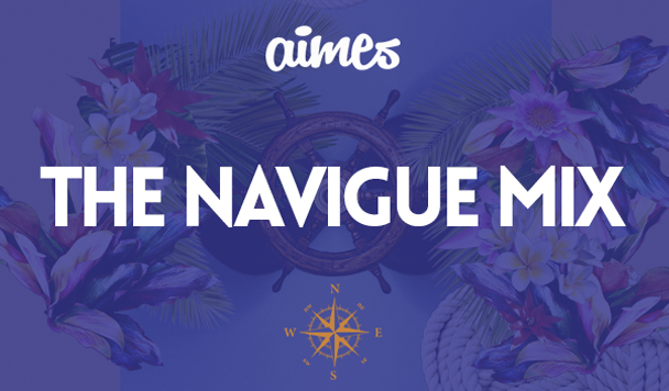 HUMP DAY MIX: AIMES – The Navigue Mix [Exclusive]