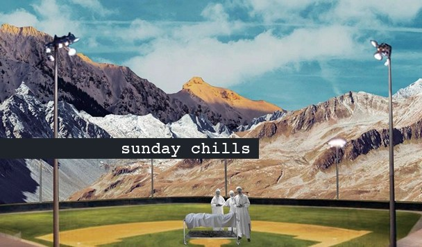 Sunday Chills #52
