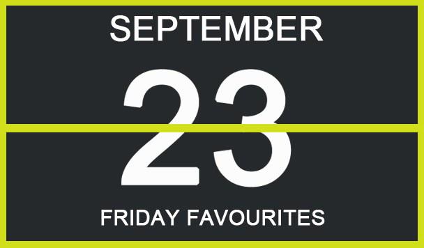 Friday Favourites, September 23