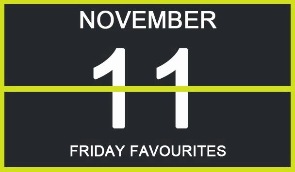 Friday Favourites, November 11