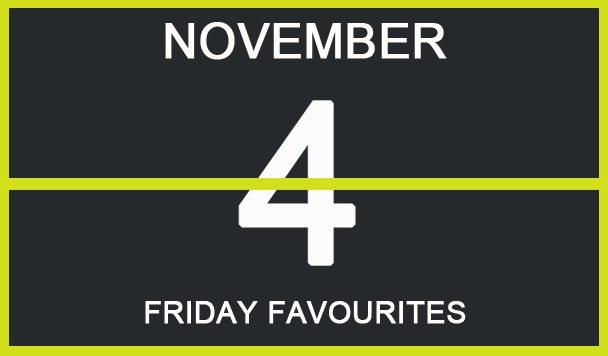 Friday Favourites, November 4