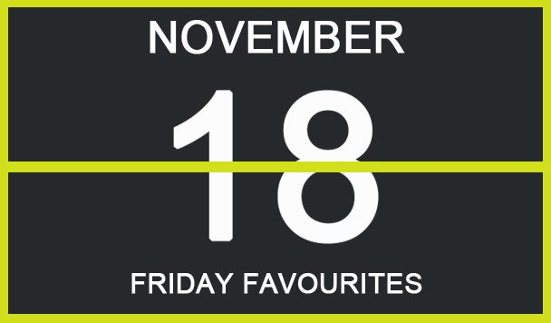 Friday Favourites, November 18