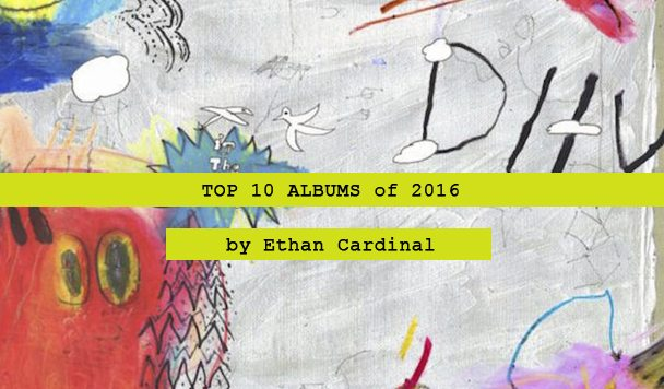 Top 10 Albums of 2016 by Ethan Cardinal