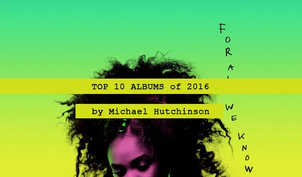 Top 10 Albums of 2016 by Michael Hutchinson