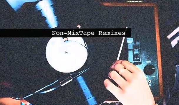 Non-MixTape Remixes 160