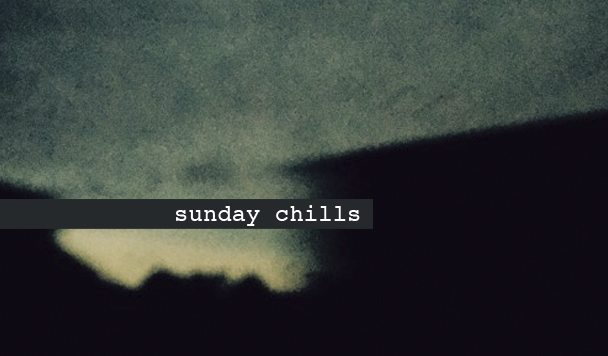 Sunday Chills #73