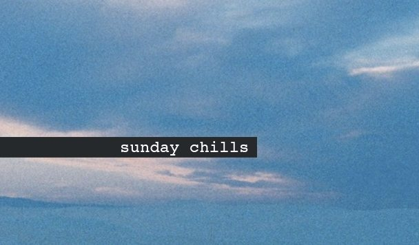 Sunday Chills #84