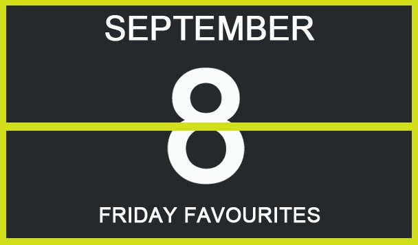 Friday Favourites, September 8