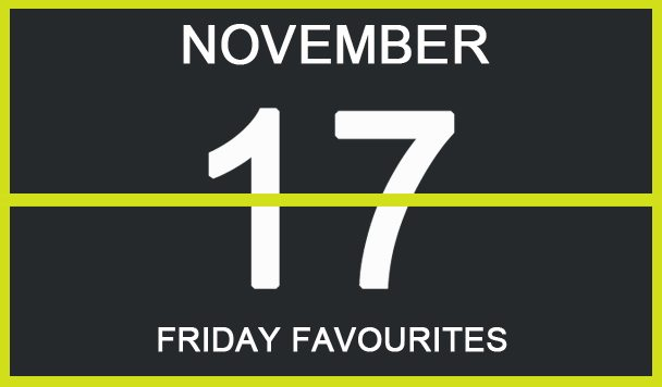 Friday Favourites, November 17