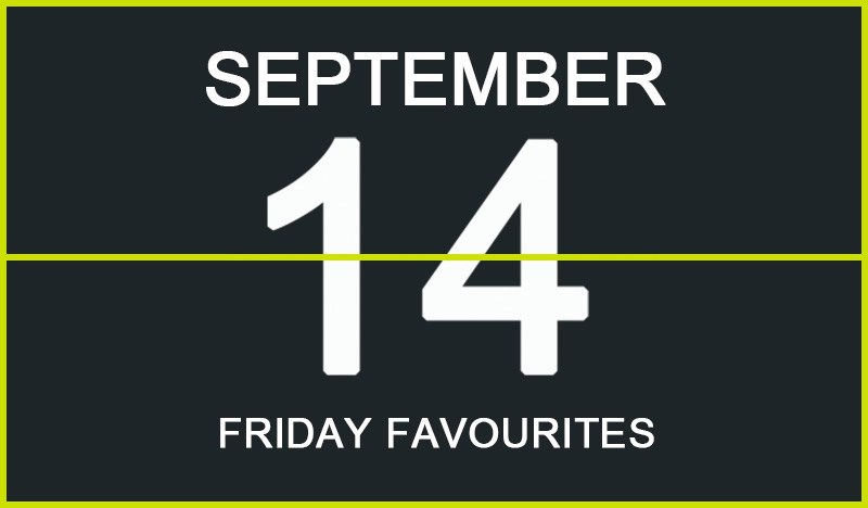 Friday Favourites, September 14