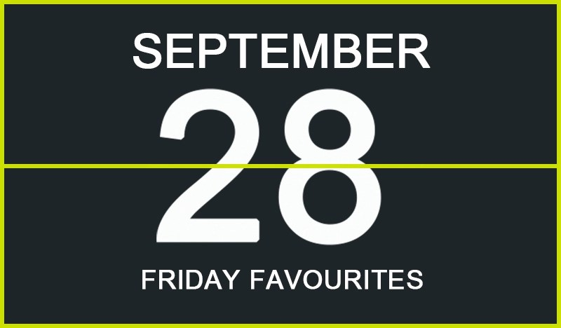 Friday Favourites, September 28