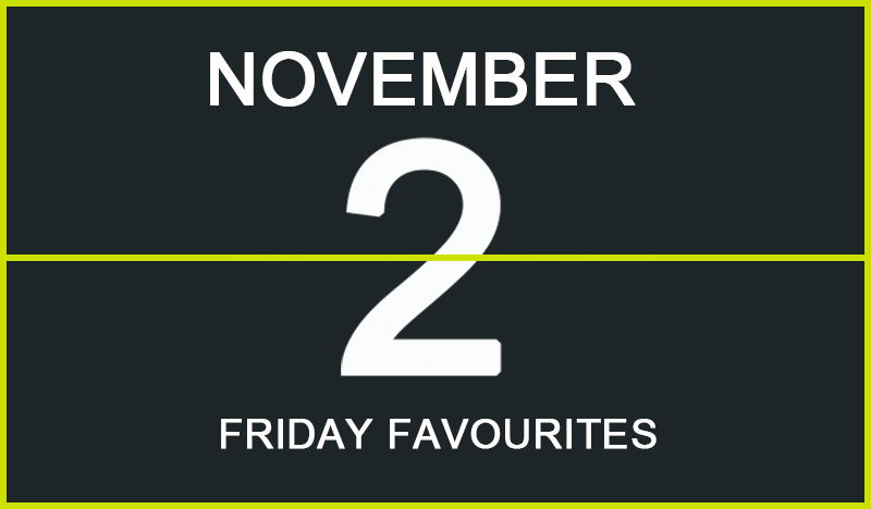 Friday Favourites, November 2