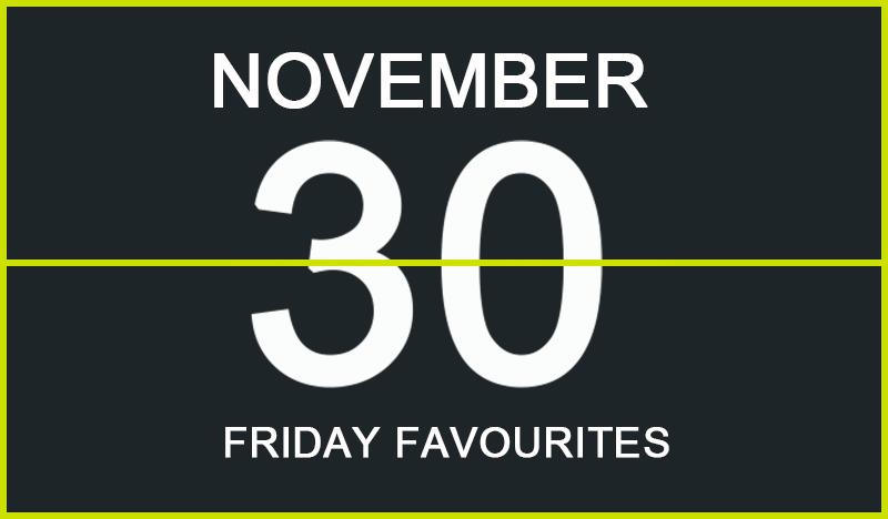 Friday Favourites, November 30