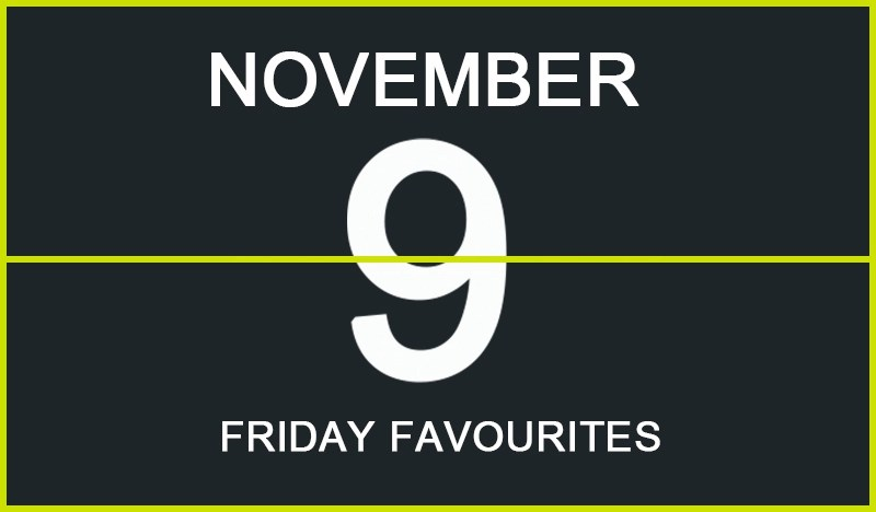 Friday Favourites, November 9