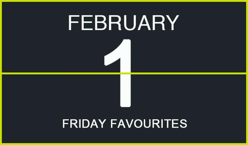 Friday Favourites, February 1